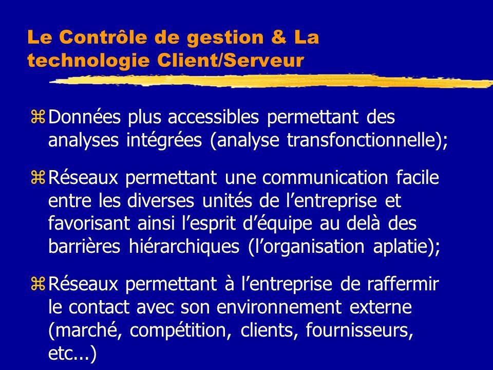 Le Contrôle de gestion & La technologie Client/Serveur zDonnées plus accessibles permettant des analyses intégrées (analyse transfonctionnelle); zRése