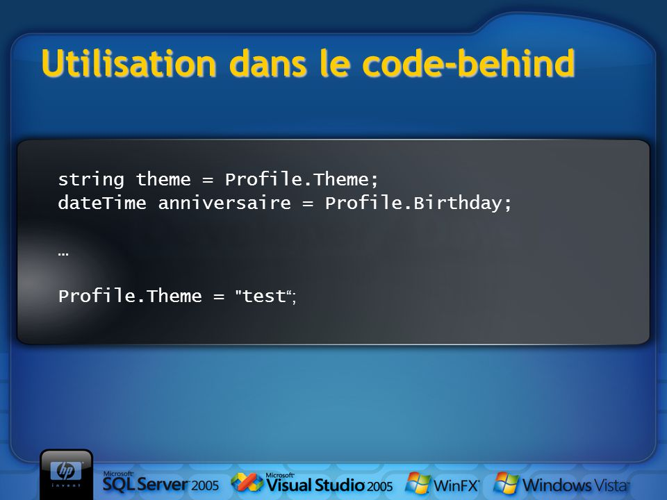 Utilisation dans le code-behind string theme = Profile.Theme; dateTime anniversaire = Profile.Birthday; … Profile.Theme = test ;