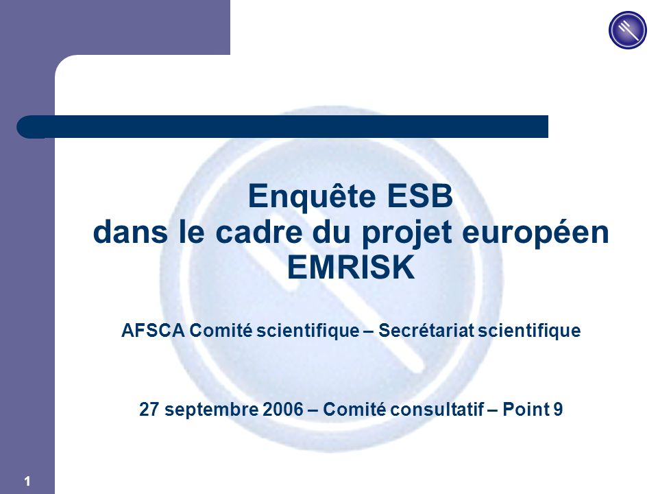 JPM 1 Enquête ESB dans le cadre du projet européen EMRISK AFSCA Comité scientifique – Secrétariat scientifique 27 septembre 2006 – Comité consultatif – Point 9