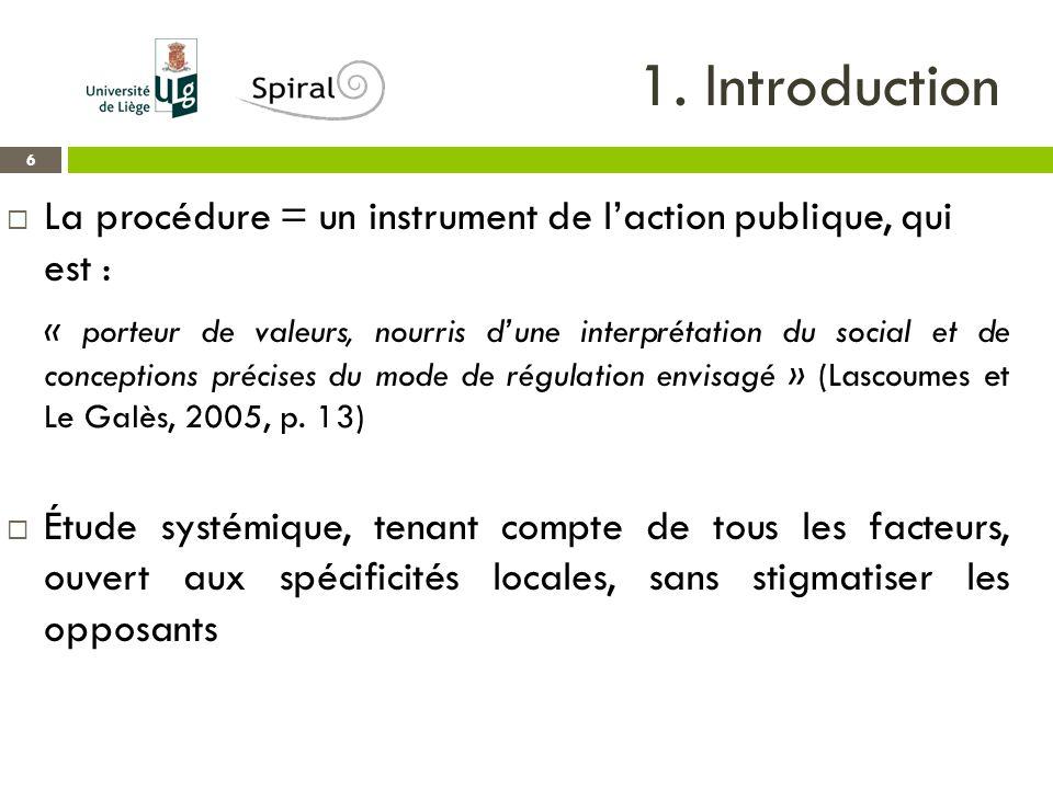 1. Introduction 6  La procédure = un instrument de l'action publique, qui est : « porteur de valeurs, nourris d'une interprétation du social et de co