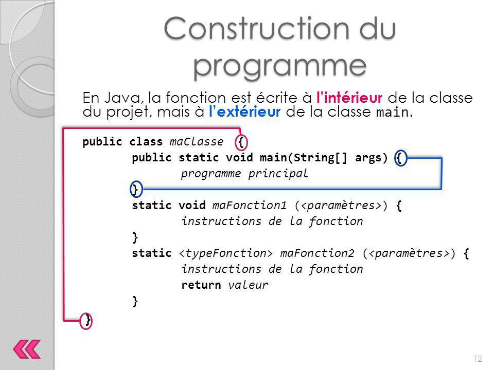 Construction du programme Retour à l'exemple : public class ListeVols { public static void main(String[] args) { AnnoncerVol( Tokyo , 9h00 ); AnnoncerVol( Sydney , 9h30 ); AnnoncerVol( Paris , 13h30 ); } static void tirerUnTrait() { System.out.println(); System.out.println( --------------------------------------------- ); System.out.println(); } static void AnnoncerVol (String ville,String heure) { System.out.println( Le vol en direction de +ville+ décollera à +heure+ . ); tirerUnTrait(); } Appel de la fonction AnnoncerVol Définition de la fonction tirerUnTrait Définition de la fonction AnnoncerVol Appel de la fonction tirerUnTrait 13