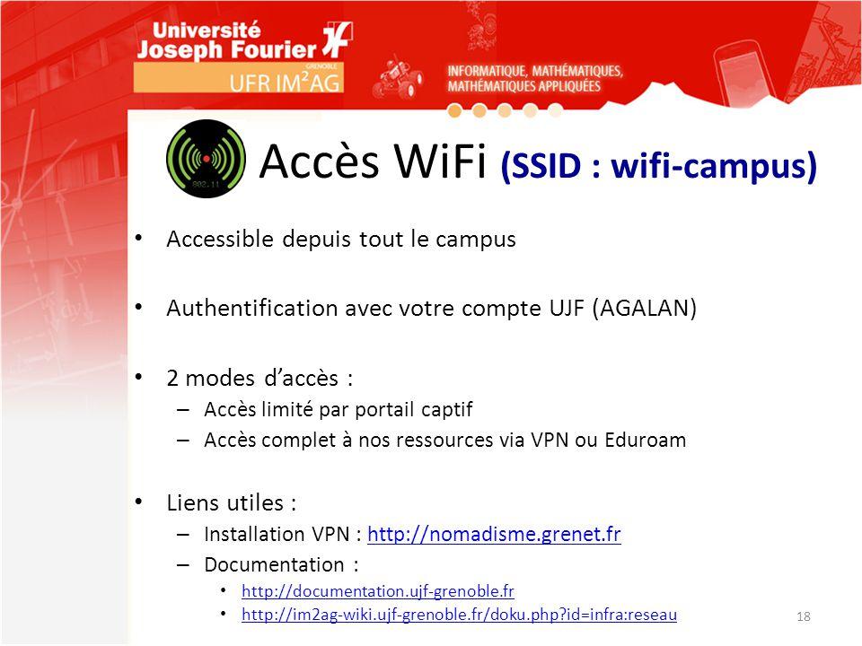 Accès WiFi (SSID : wifi-campus) Accessible depuis tout le campus Authentification avec votre compte UJF (AGALAN) 2 modes d'accès : – Accès limité par