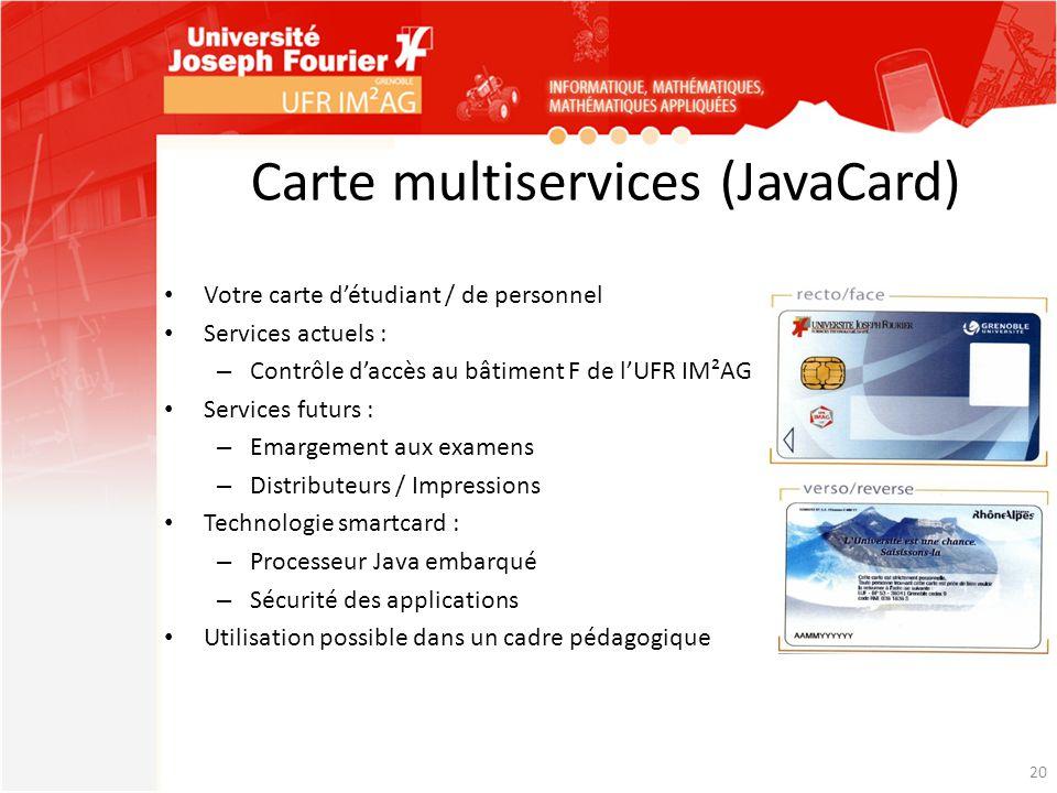 Carte multiservices (JavaCard) Votre carte d'étudiant / de personnel Services actuels : – Contrôle d'accès au bâtiment F de l'UFR IM²AG Services futur