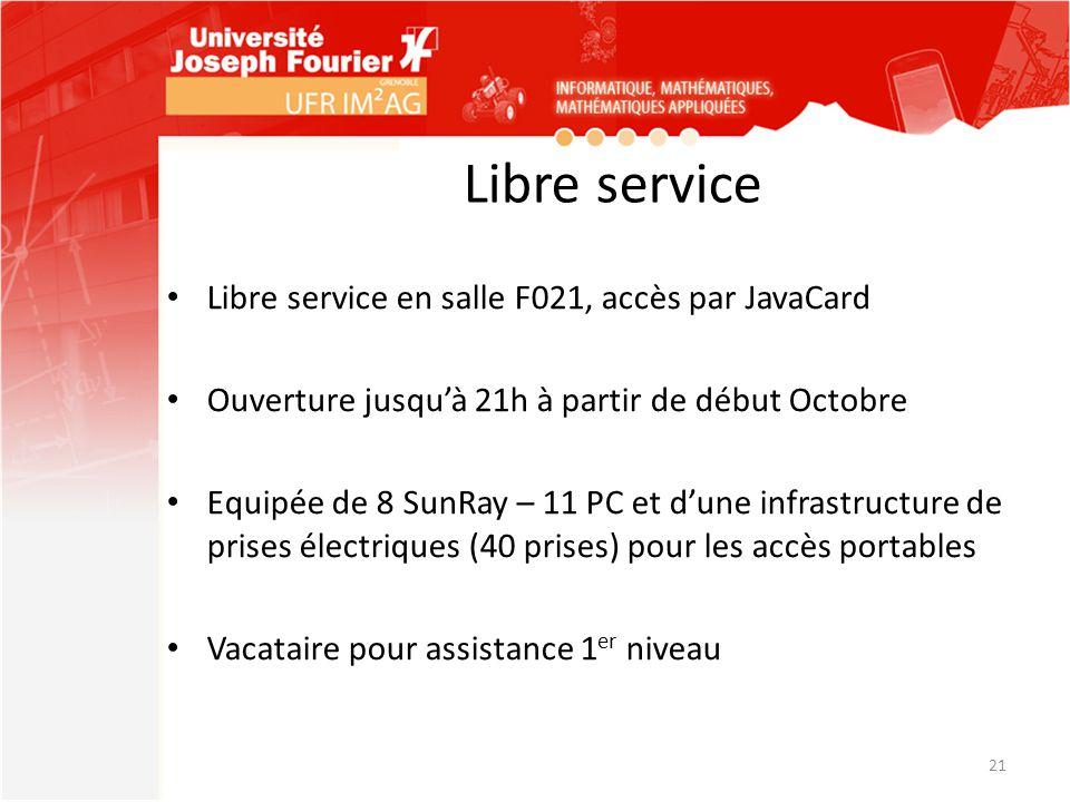 Libre service Libre service en salle F021, accès par JavaCard Ouverture jusqu'à 21h à partir de début Octobre Equipée de 8 SunRay – 11 PC et d'une inf