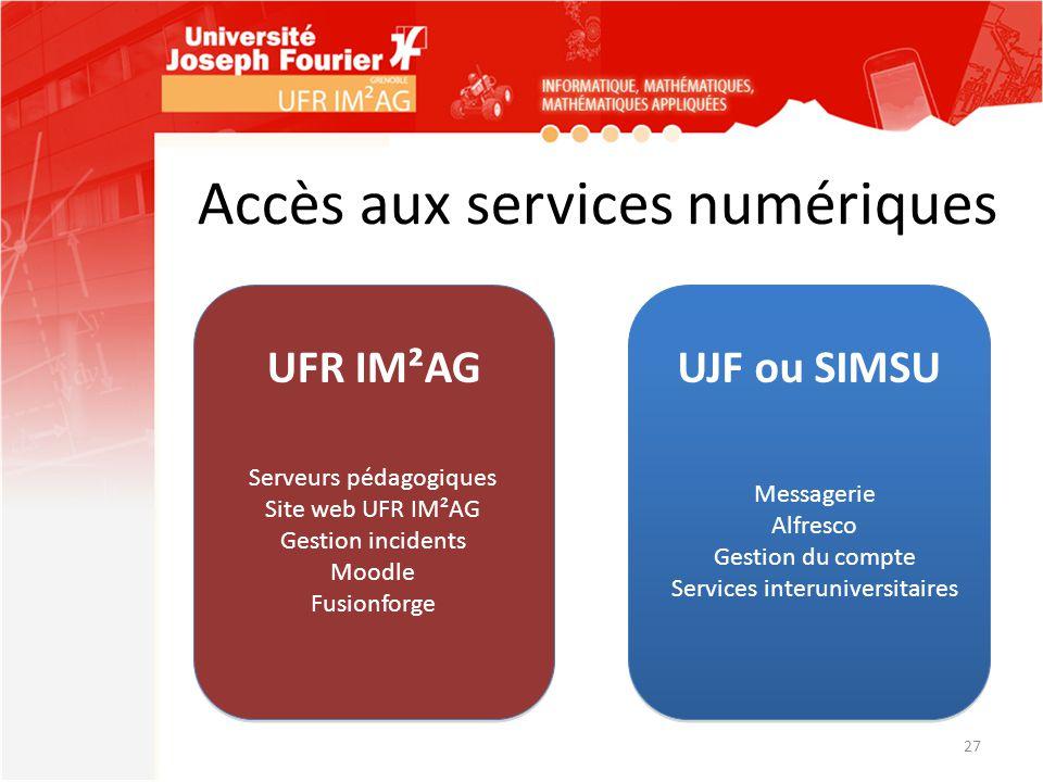 Accès aux services numériques 27 UFR IM²AG UJF ou SIMSU Serveurs pédagogiques Site web UFR IM²AG Gestion incidents Moodle Fusionforge Messagerie Alfre