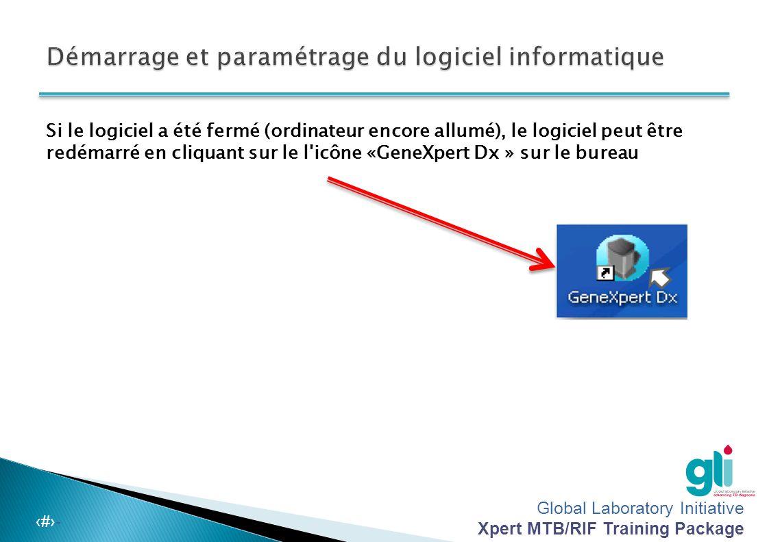 Global Laboratory Initiative Xpert MTB/RIF Training Package -‹#›- 4. Attender que le logiciel GeneXpert DX démarre automatiquement 5. Sur l'écran de v