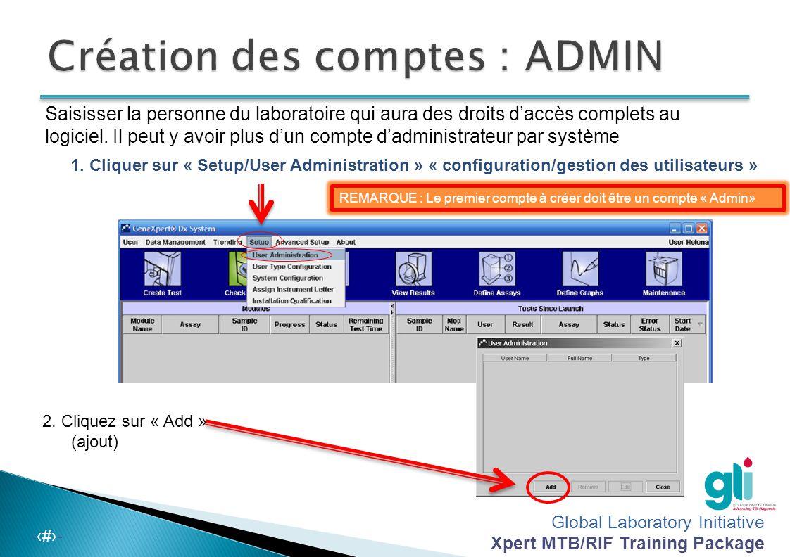 Global Laboratory Initiative Xpert MTB/RIF Training Package -‹#›- 1. Compte ADMIN : à la première installation, avant de créer le compte utilisateur 2