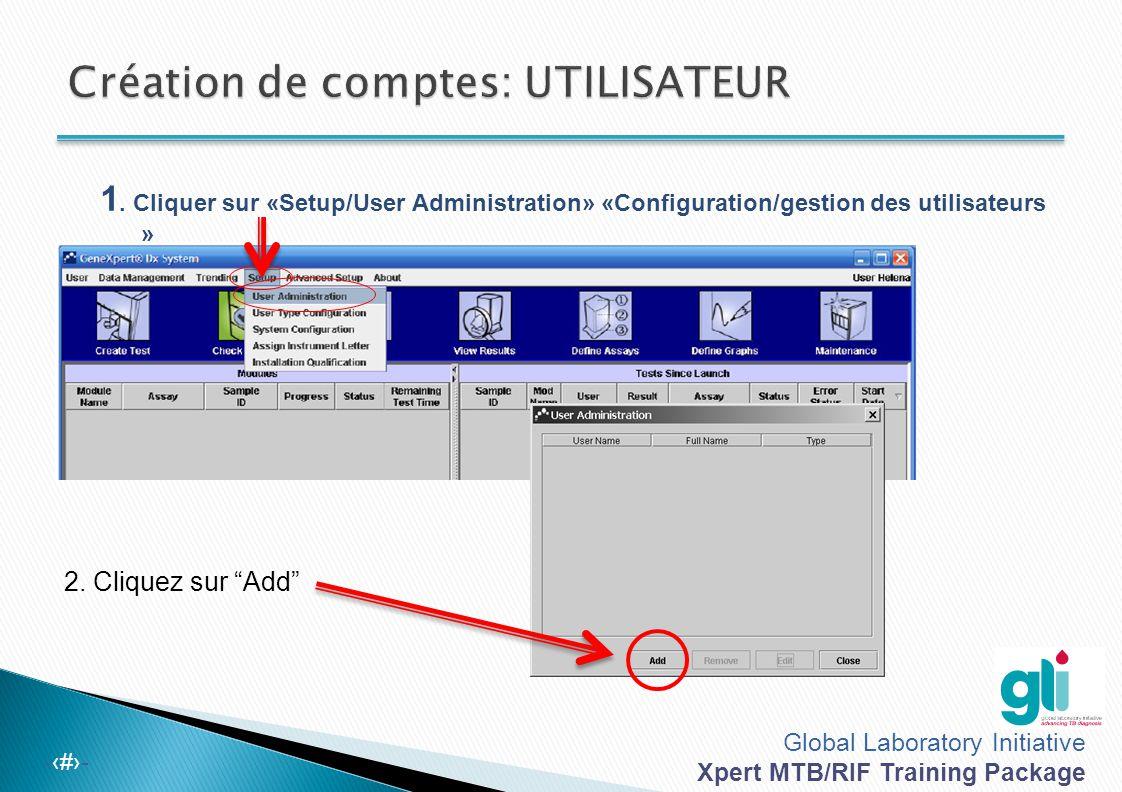 Global Laboratory Initiative Xpert MTB/RIF Training Package -‹#›- 3. Créer un nom d'utilisateur et le mot de passe associé : (Idéalement les mêmes pou