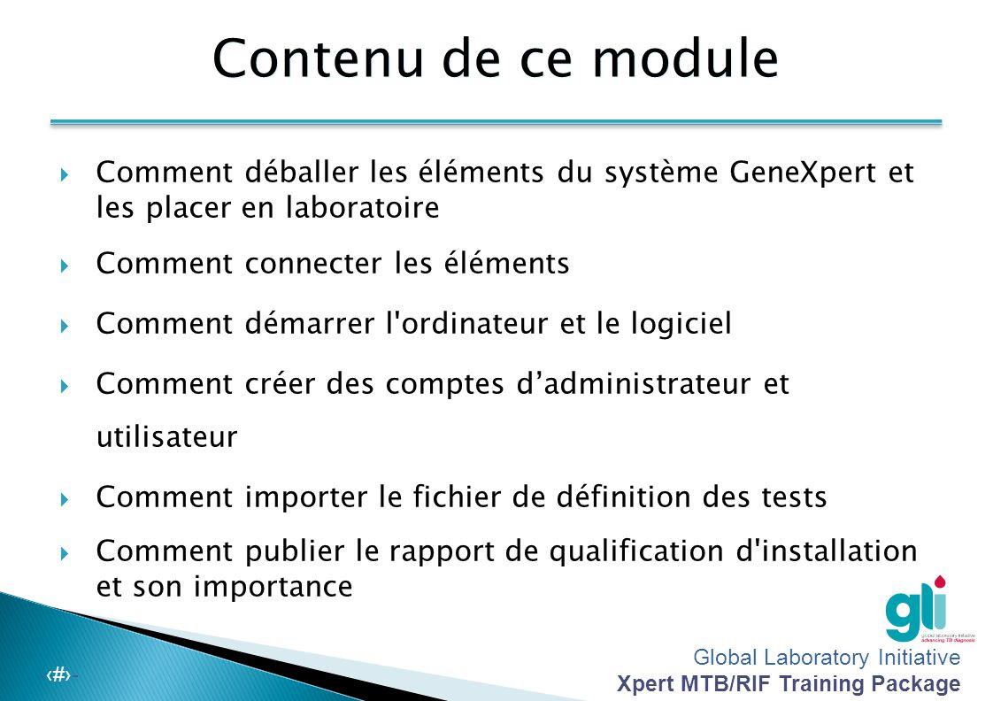 Module 5 : Installation de GeneXpert et et paramétrage de Xpert MTB/RIF Global Laboratory Initiative – Module de formation sur Xpert MTB/RIF Diapositi