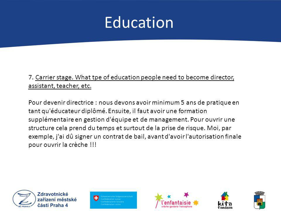 7. Carrier stage. What tpe of education people need to become director, assistant, teacher, etc. Pour devenir directrice : nous devons avoir minimum 5