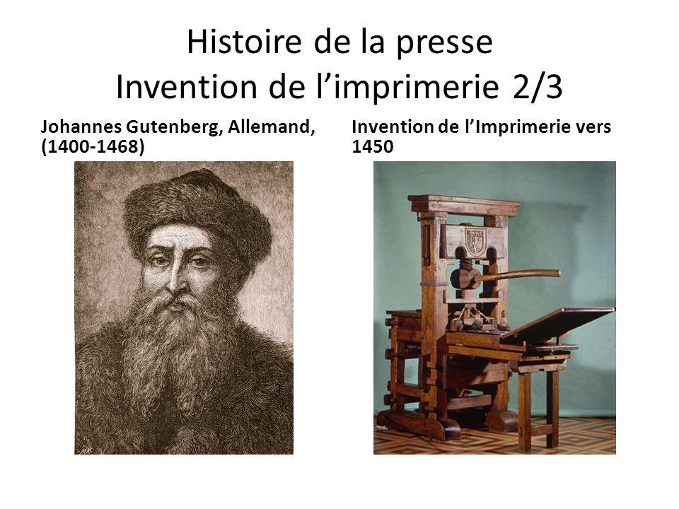 Histoire de la presse Invention de l'imprimerie 2/3 Johannes Gutenberg, Allemand, (1400-1468) Invention de l'Imprimerie vers 1450