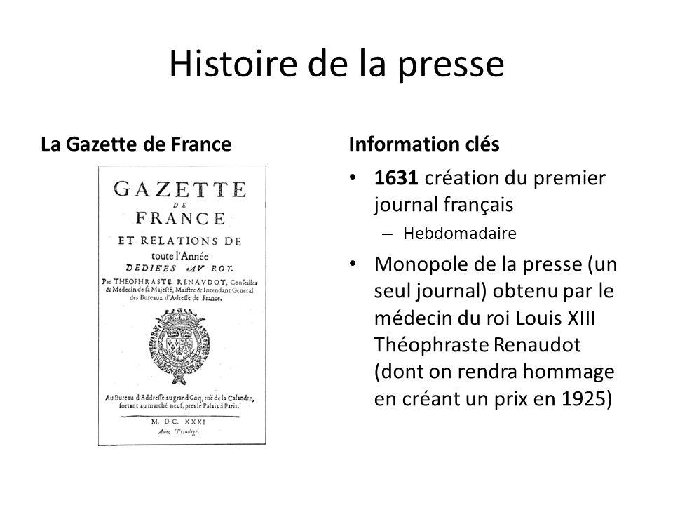 Histoire de la presse La Gazette de FranceInformation clés 1631 création du premier journal français – Hebdomadaire Monopole de la presse (un seul jou