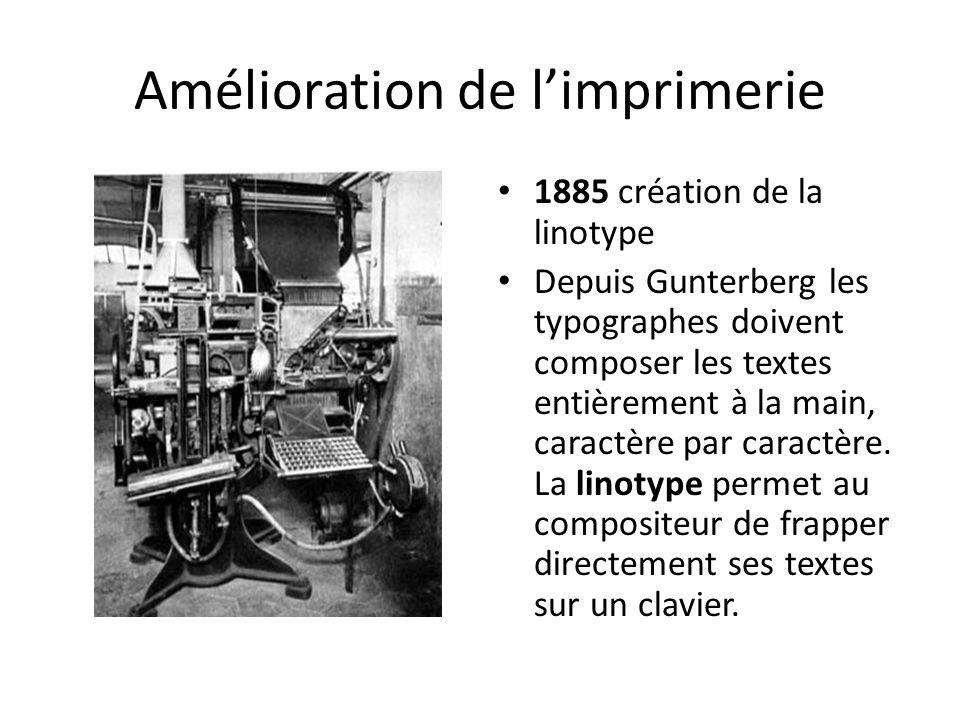 Amélioration de l'imprimerie 1885 création de la linotype Depuis Gunterberg les typographes doivent composer les textes entièrement à la main, caractè