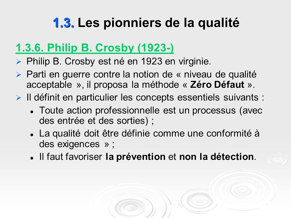 1.3. Les pionniers de la qualité 1.3.6. Philip B. Crosby (1923-)  Philip B. Crosby est né en 1923 en virginie.  Parti en guerre contre la notion de