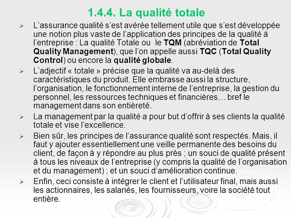1.4.4. La qualité totale  L'assurance qualité s'est avérée tellement utile que s'est développée une notion plus vaste de l'application des principes