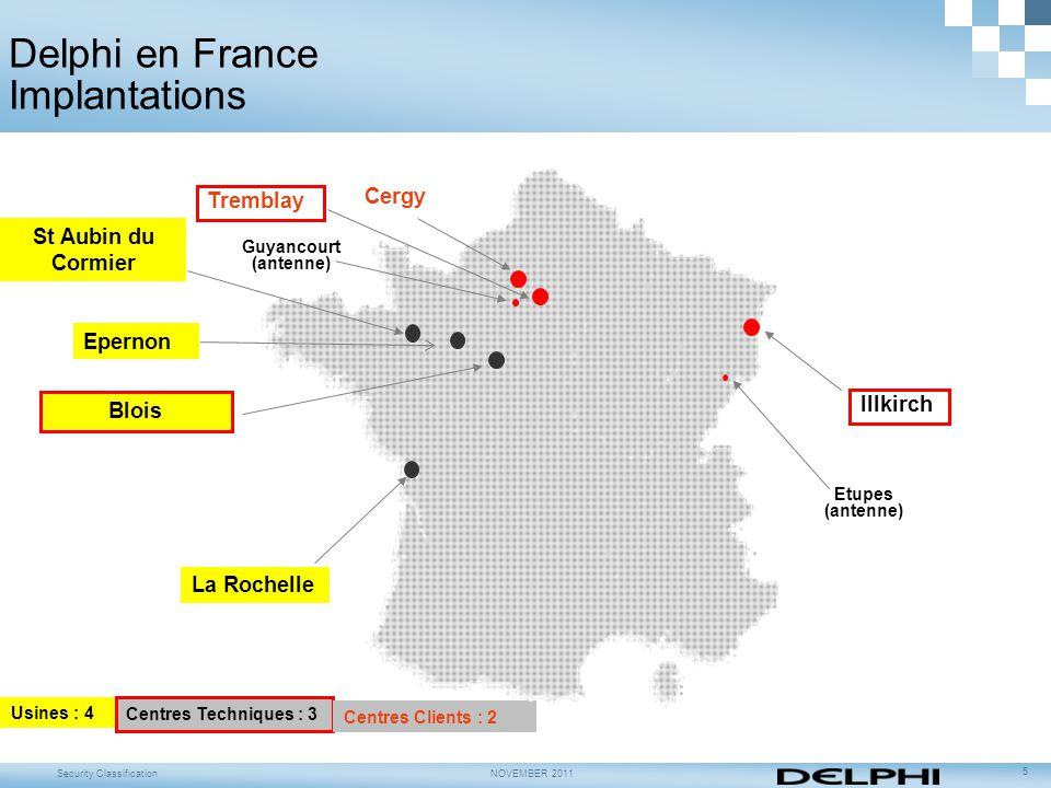 Security ClassificationNOVEMBER 2011 5 Delphi en France Implantations Usines : 4 Centres Techniques : 3 Centres Clients : 2 St Aubin du Cormier Eperno