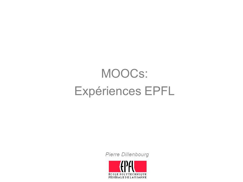 Pierre Dillenbourg MOOCs: Expériences EPFL