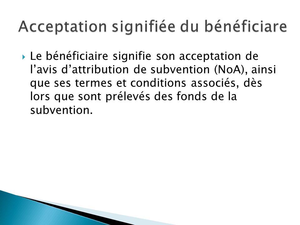  Le bénéficiaire signifie son acceptation de l'avis d'attribution de subvention (NoA), ainsi que ses termes et conditions associés, dès lors que sont prélevés des fonds de la subvention.