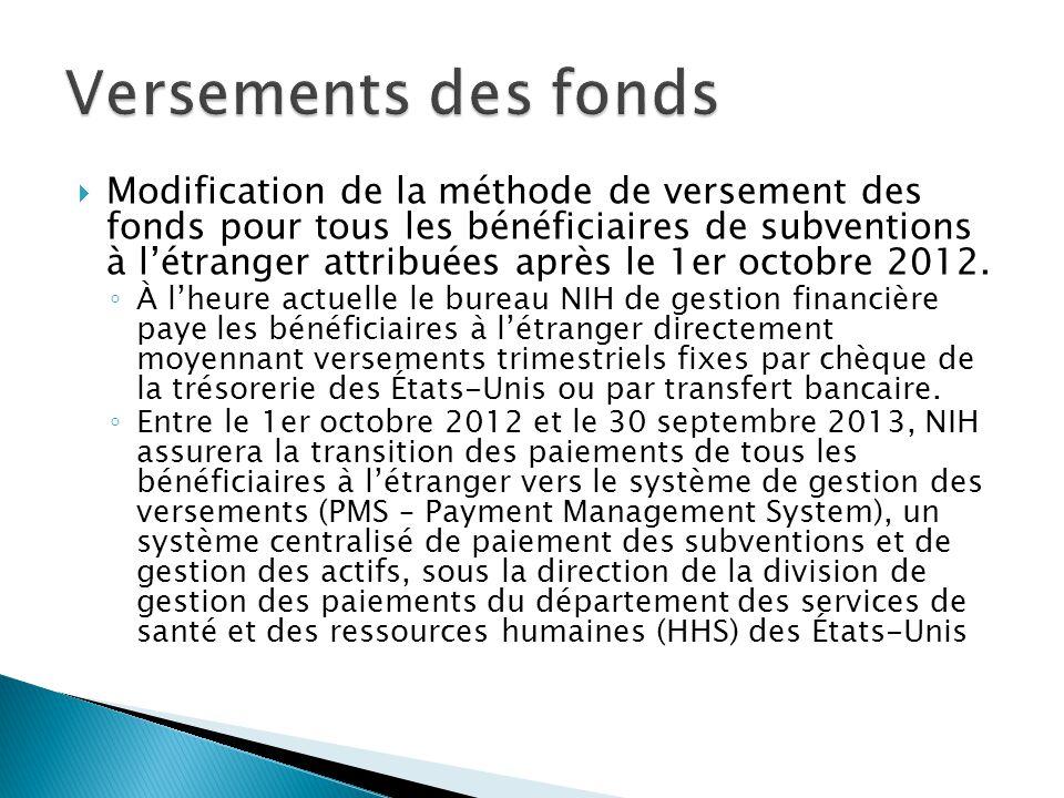  Modification de la méthode de versement des fonds pour tous les bénéficiaires de subventions à l'étranger attribuées après le 1er octobre 2012. ◦ À