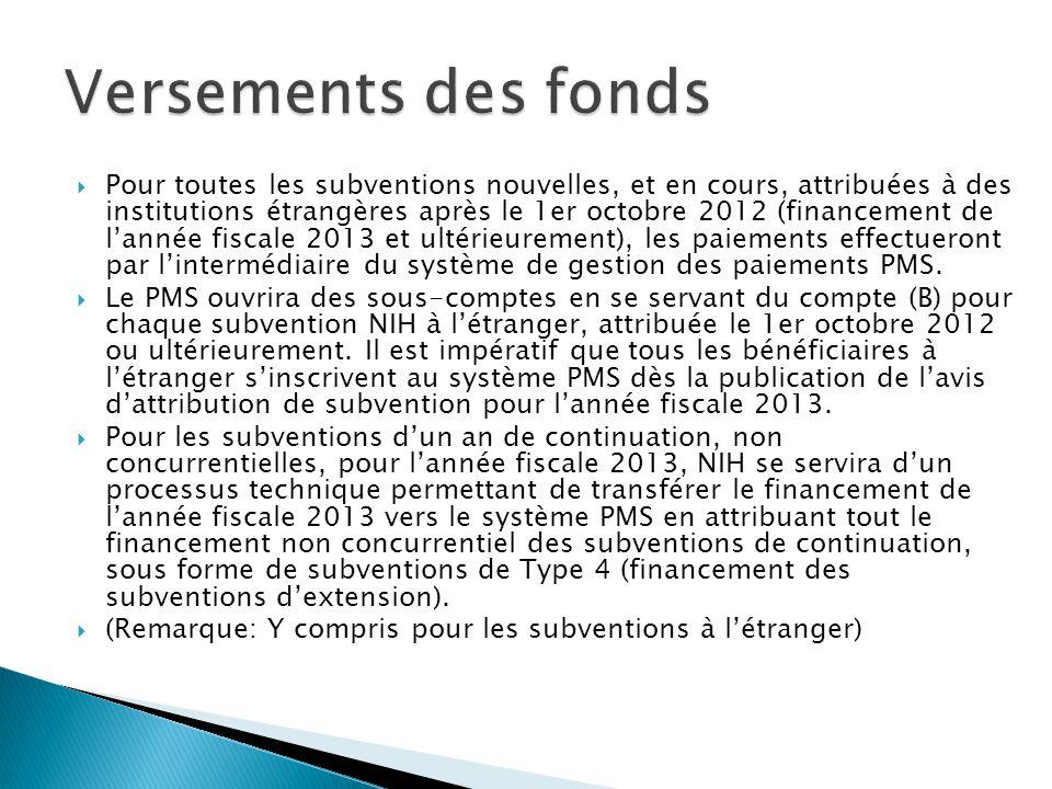  Pour toutes les subventions nouvelles, et en cours, attribuées à des institutions étrangères après le 1er octobre 2012 (financement de l'année fiscale 2013 et ultérieurement), les paiements effectueront par l'intermédiaire du système de gestion des paiements PMS.
