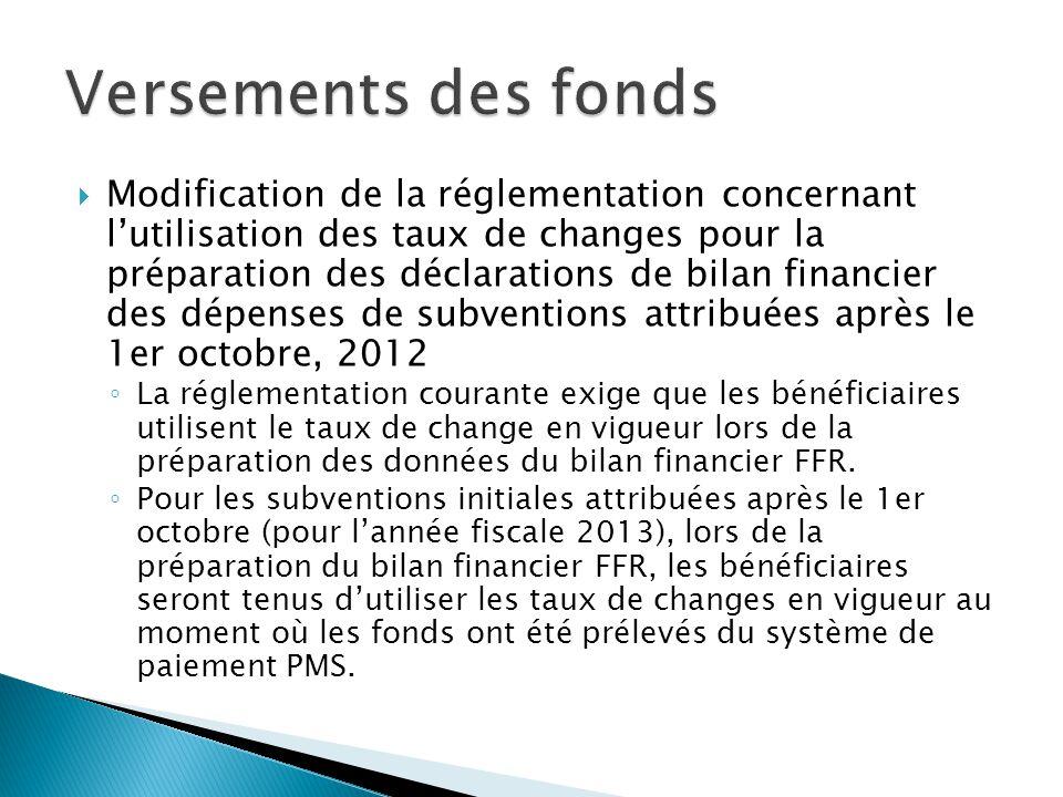  Modification de la réglementation concernant l'utilisation des taux de changes pour la préparation des déclarations de bilan financier des dépenses de subventions attribuées après le 1er octobre, 2012 ◦ La réglementation courante exige que les bénéficiaires utilisent le taux de change en vigueur lors de la préparation des données du bilan financier FFR.