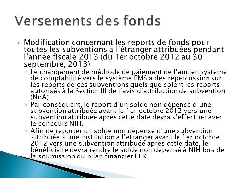  Modification concernant les reports de fonds pour toutes les subventions à l'étranger attribuées pendant l'année fiscale 2013 (du 1er octobre 2012 au 30 septembre, 2013) ◦ Le changement de méthode de paiement de l'ancien système de comptabilité vers le système PMS a des répercussion sur les reports de ces subventions quels que soient les reports autorisés à la Section III de l'avis d'attribution de subvention (NoA).