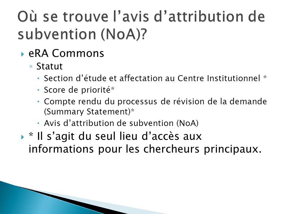  eRA Commons ◦ Statut  Section d'étude et affectation au Centre Institutionnel *  Score de priorité*  Compte rendu du processus de révision de la demande (Summary Statement)*  Avis d'attribution de subvention (NoA)  * Il s'agit du seul lieu d'accès aux informations pour les chercheurs principaux.