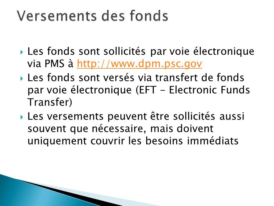  Les fonds sont sollicités par voie électronique via PMS à http://www.dpm.psc.govhttp://www.dpm.psc.gov  Les fonds sont versés via transfert de fonds par voie électronique (EFT - Electronic Funds Transfer)  Les versements peuvent être sollicités aussi souvent que nécessaire, mais doivent uniquement couvrir les besoins immédiats