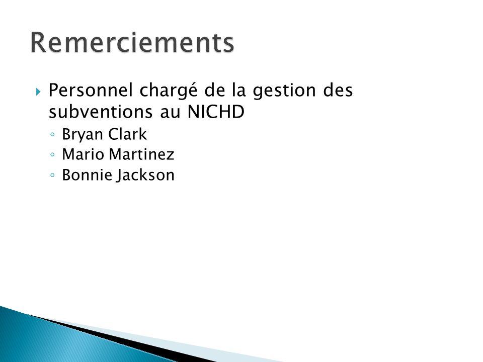  Personnel chargé de la gestion des subventions au NICHD ◦ Bryan Clark ◦ Mario Martinez ◦ Bonnie Jackson