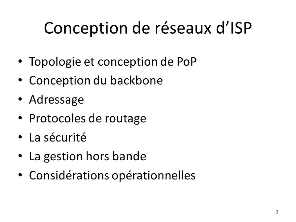 Conception de réseaux d'ISP Topologie et conception de PoP Conception du backbone Adressage Protocoles de routage La sécurité La gestion hors bande Considérations opérationnelles 3