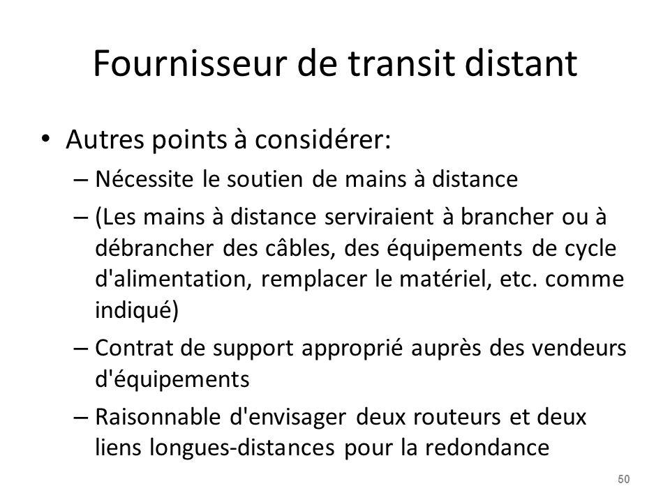Fournisseur de transit distant Autres points à considérer: – Nécessite le soutien de mains à distance – (Les mains à distance serviraient à brancher ou à débrancher des câbles, des équipements de cycle d alimentation, remplacer le matériel, etc.