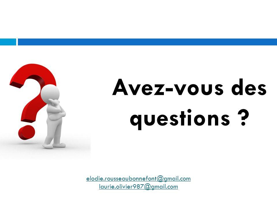 Avez-vous des questions ? elodie.rousseaubonnefont@gmail.com laurie.olivier987@gmail.com