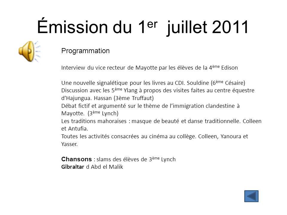Émission du 1 er juillet 2011 Programmation Interview du vice recteur de Mayotte par les élèves de la 4 ème Edison Une nouvelle signalétique pour les