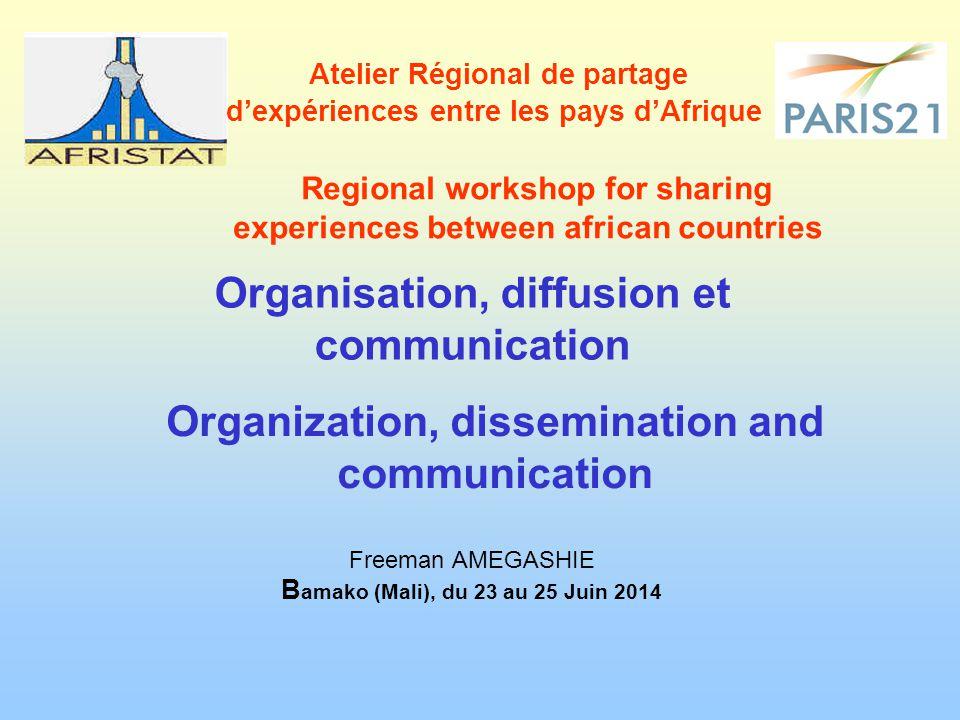 Organisation, diffusion et communication Freeman AMEGASHIE B amako (Mali), du 23 au 25 Juin 2014 Atelier Régional de partage d'expériences entre les p