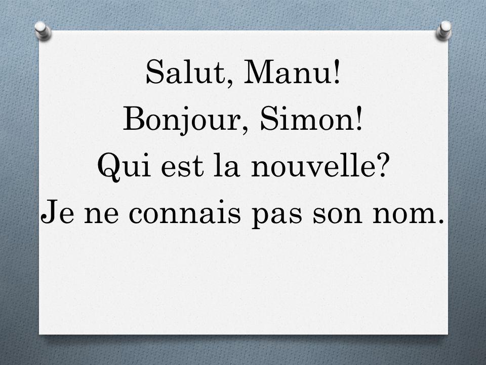 Salut, Manu! Bonjour, Simon! Qui est la nouvelle? Je ne connais pas son nom.