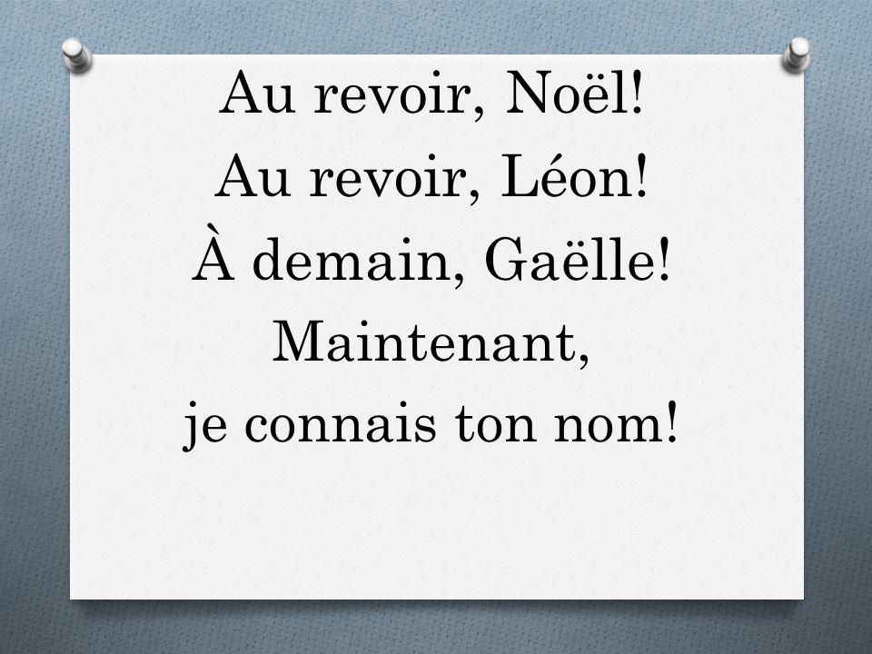 Au revoir, Noël! Au revoir, Léon! À demain, Gaëlle! Maintenant, je connais ton nom!