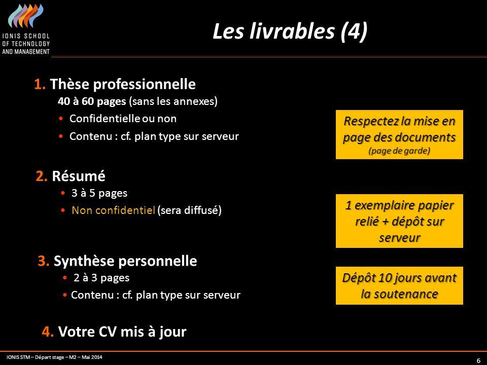 IONIS STM – Départ stage – M2 – Mai 2014 6 Les livrables (4) 1. Thèse professionnelle 40 à 60 pages (sans les annexes) Confidentielle ou non Contenu :