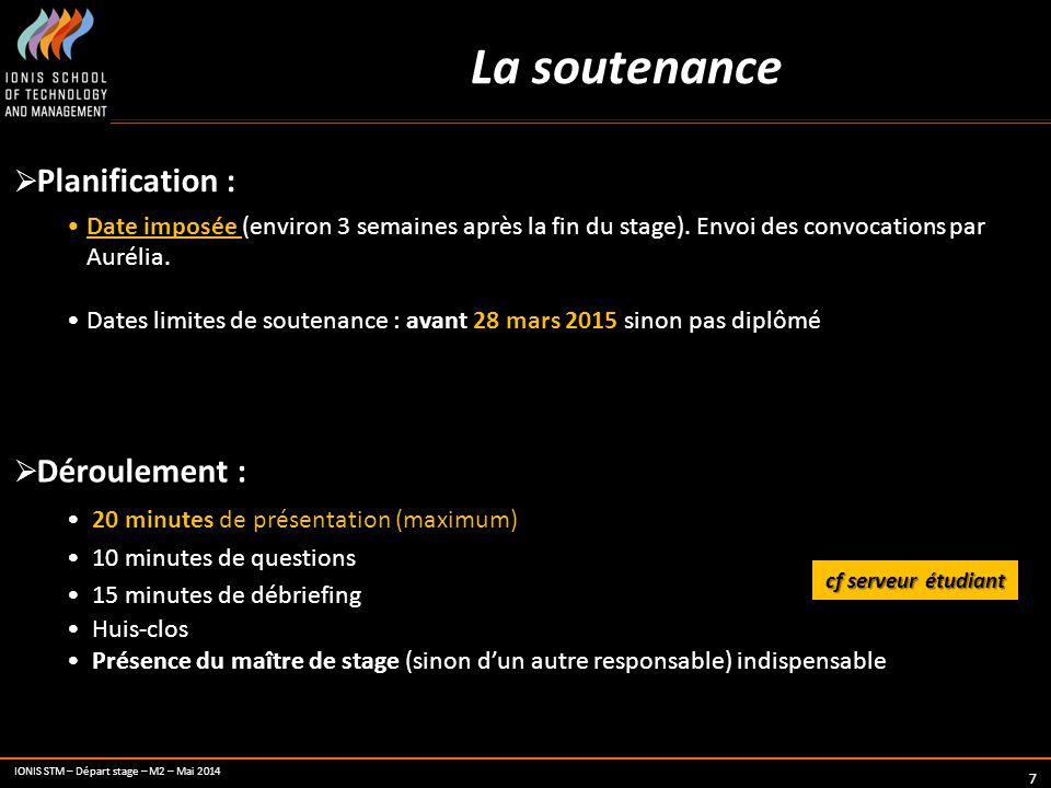 IONIS STM – Départ stage – M2 – Mai 2014 7 La soutenance  Planification : Date imposée (environ 3 semaines après la fin du stage). Envoi des convocat