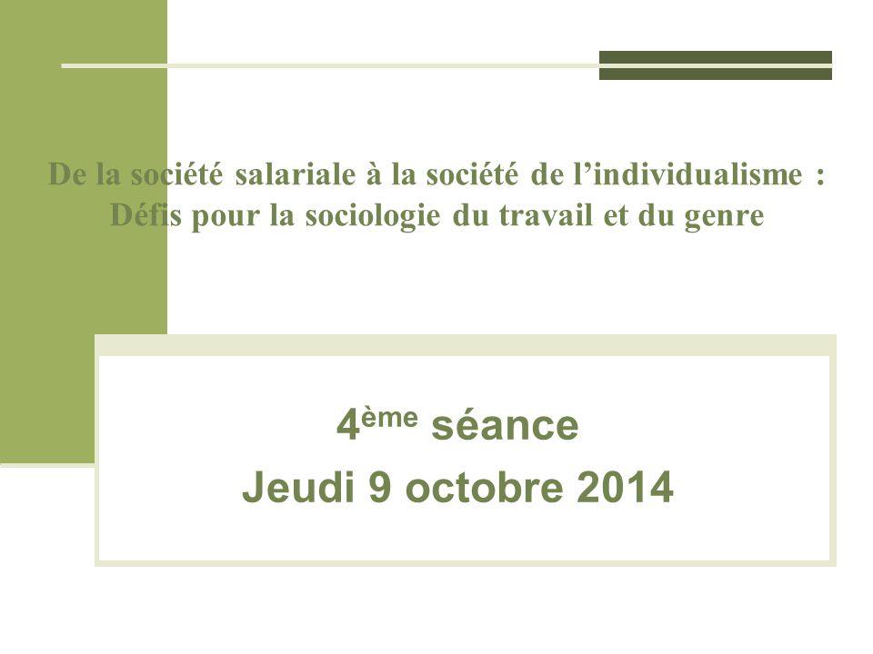 De la société salariale à la société de l'individualisme : Défis pour la sociologie du travail et du genre 4 ème séance Jeudi 9 octobre 2014