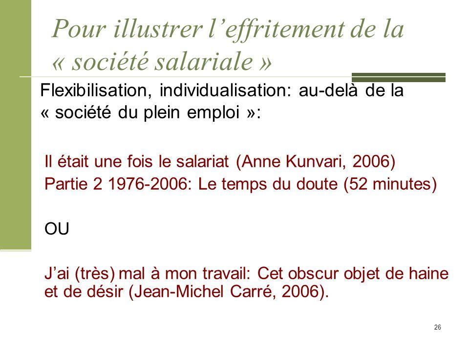 Pour illustrer l'effritement de la « société salariale » Flexibilisation, individualisation: au-delà de la « société du plein emploi »: Il était une f