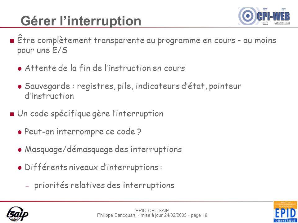 EPID-CPI-ISAIP Philippe Bancquart - mise à jour 24/02/2005 - page 18 Gérer l'interruption Être complètement transparente au programme en cours - au mo