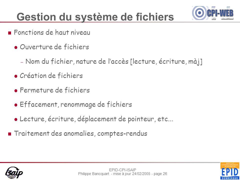 EPID-CPI-ISAIP Philippe Bancquart - mise à jour 24/02/2005 - page 26 Gestion du système de fichiers Fonctions de haut niveau Ouverture de fichiers  N