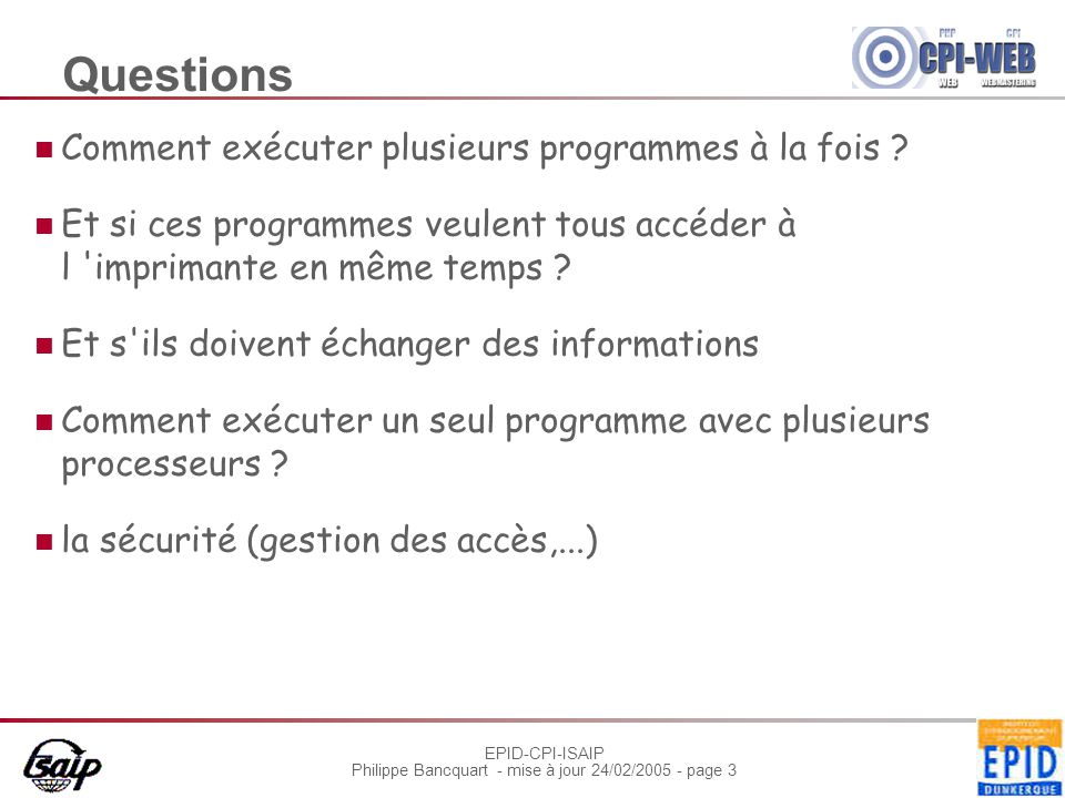 EPID-CPI-ISAIP Philippe Bancquart - mise à jour 24/02/2005 - page 24 Les services du DOS S'obtiennent à travers l'instruction INT 21h Paramètres dans des registres Un certain registre (ah) contient un numéro de fonction Autres paramètres éventuels dans des registres MS-DOS préserve les valeurs des registres (sauf s'il fournit des résultats dans certains d'entre eux)