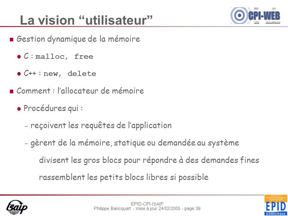 """EPID-CPI-ISAIP Philippe Bancquart - mise à jour 24/02/2005 - page 39 La vision """"utilisateur"""" Gestion dynamique de la mémoire C : malloc, free C++ : ne"""