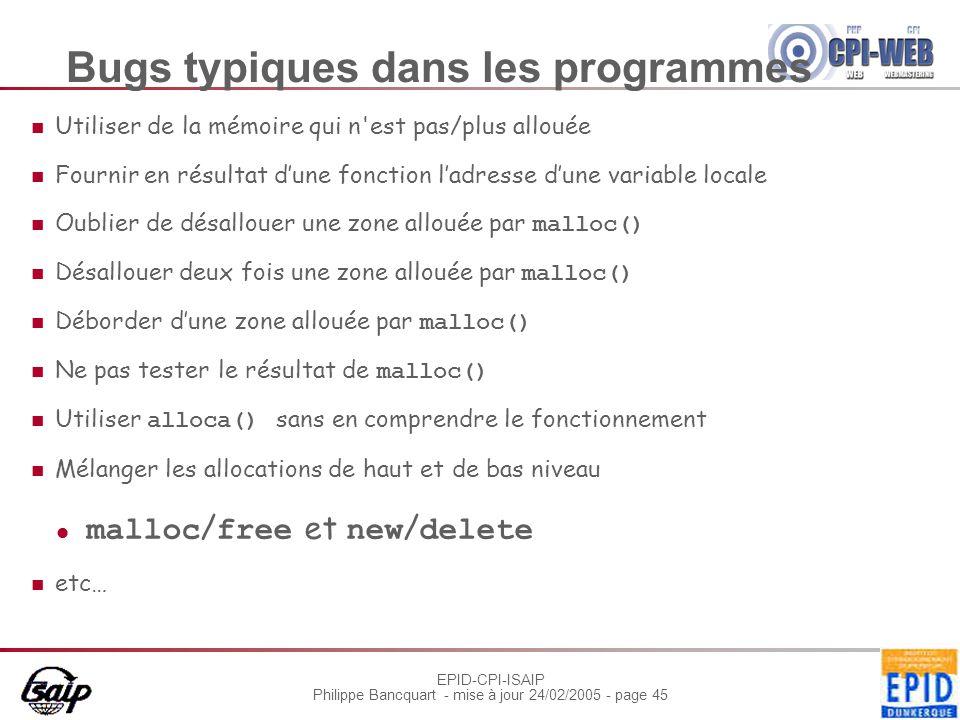 EPID-CPI-ISAIP Philippe Bancquart - mise à jour 24/02/2005 - page 45 Bugs typiques dans les programmes Utiliser de la mémoire qui n'est pas/plus allou