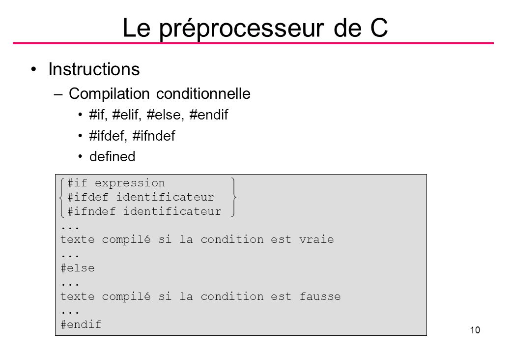B.Shishedjiev -Débogueur10 Le préprocesseur de C Instructions –Compilation conditionnelle #if, #elif, #else, #endif #ifdef, #ifndef defined #if expres