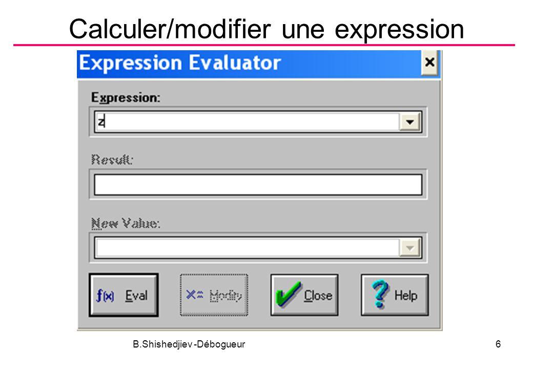 B.Shishedjiev -Débogueur6 Calculer/modifier une expression