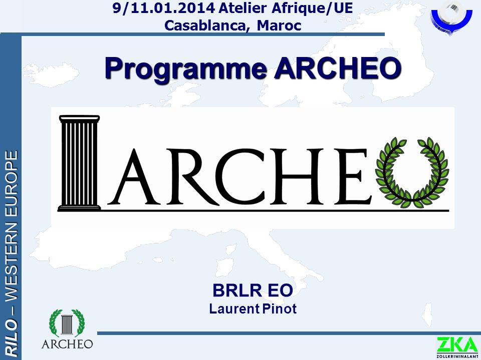 RILO – WESTERN EUROPE Programme ARCHEO Programme ARCHEO BRLR EO Laurent Pinot 9/11.01.2014 Atelier Afrique/UE Casablanca, Maroc