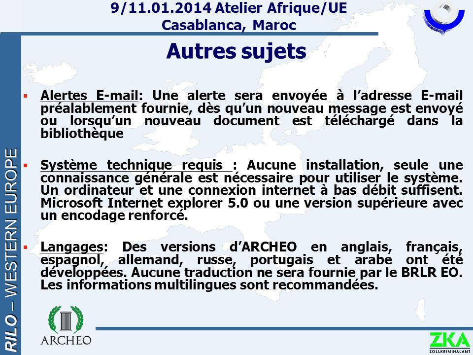RILO – WESTERN EUROPE 9/11.01.2014 Atelier Afrique/UE Casablanca, Maroc Autres sujets  Alertes E-mail: Une alerte sera envoyée à l'adresse E-mail préalablement fournie, dès qu'un nouveau message est envoyé ou lorsqu'un nouveau document est téléchargé dans la bibliothèque  Système technique requis : Aucune installation, seule une connaissance générale est nécessaire pour utiliser le système.
