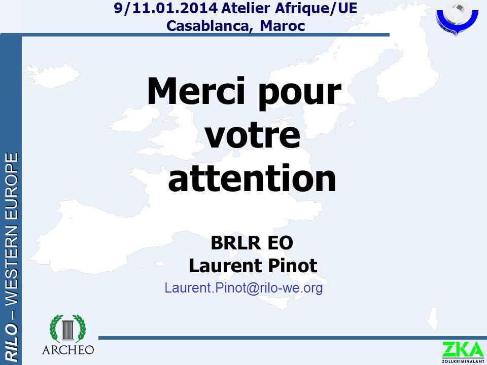 RILO – WESTERN EUROPE 9/11.01.2014 Atelier Afrique/UE Casablanca, Maroc Merci pour votre attention BRLR EO Laurent Pinot Laurent.Pinot@rilo-we.org